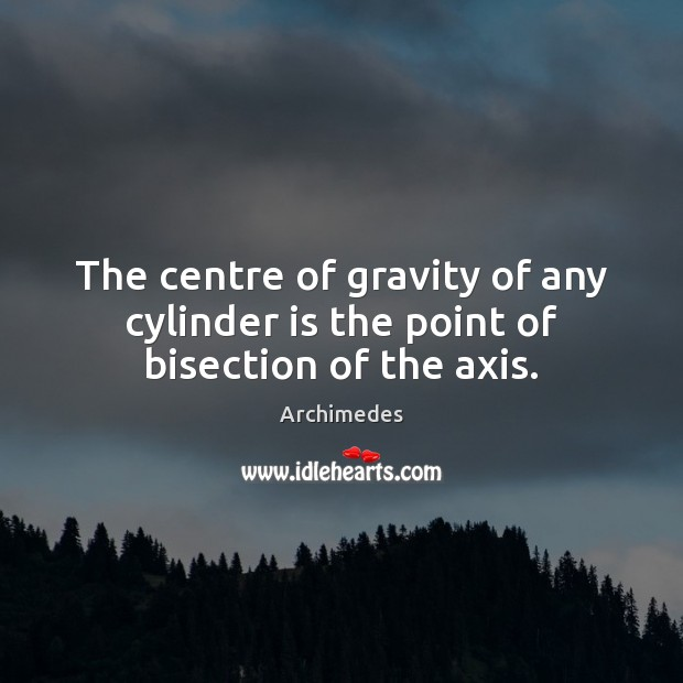 Image, The centre of gravity of any cylinder is the point of bisection of the axis.