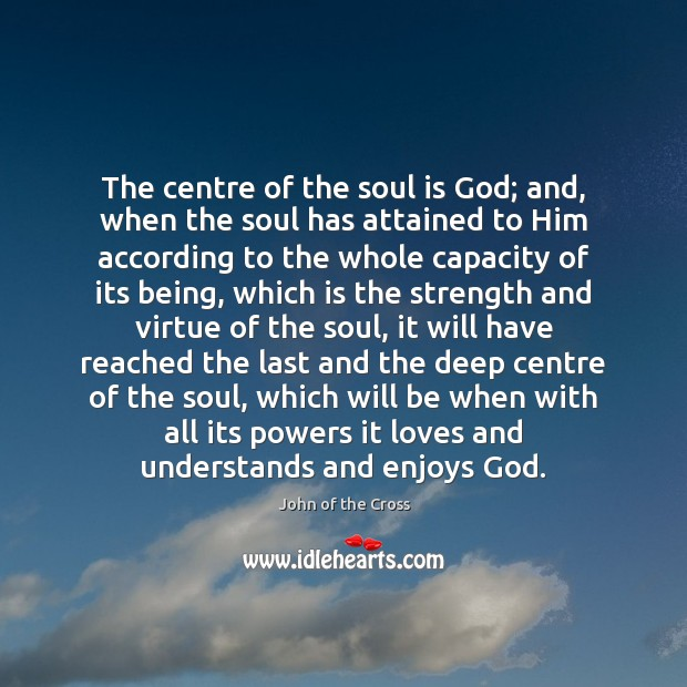 The centre of the soul is God; and, when the soul has Soul Quotes Image