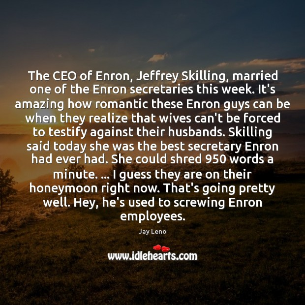 Image, The CEO of Enron, Jeffrey Skilling, married one of the Enron secretaries