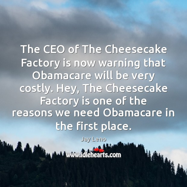 Image, The CEO of The Cheesecake Factory is now warning that Obamacare will