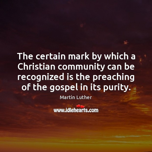 The certain mark by which a Christian community can be recognized is Martin Luther Picture Quote