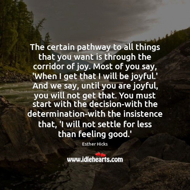 The certain pathway to all things that you want is through the Esther Hicks Picture Quote