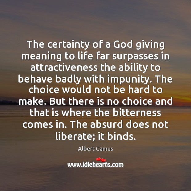 The certainty of a God giving meaning to life far surpasses in Liberate Quotes Image