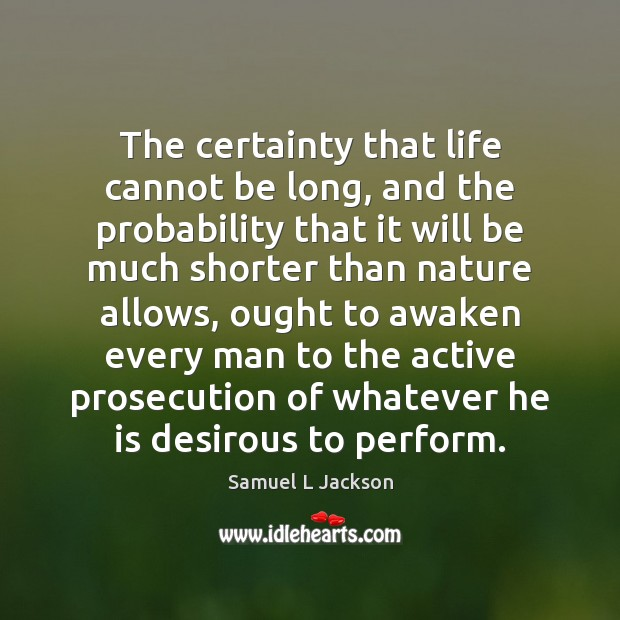 The certainty that life cannot be long, and the probability that it Image