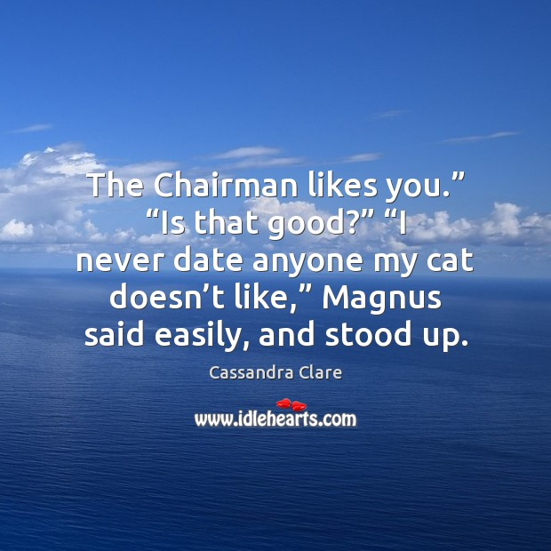 """The Chairman likes you."""" """"Is that good?"""" """"I never date anyone my Image"""