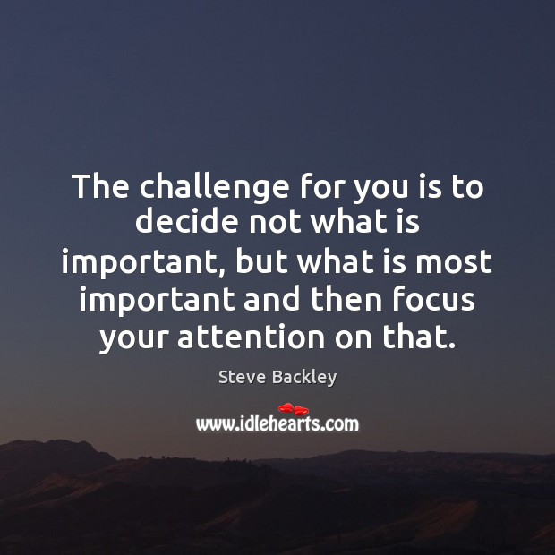 Steve Backley Picture Quote image saying: The challenge for you is to decide not what is important, but
