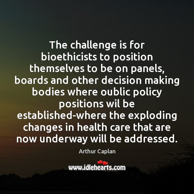The challenge is for bioethicists to position themselves to be on panels, Image