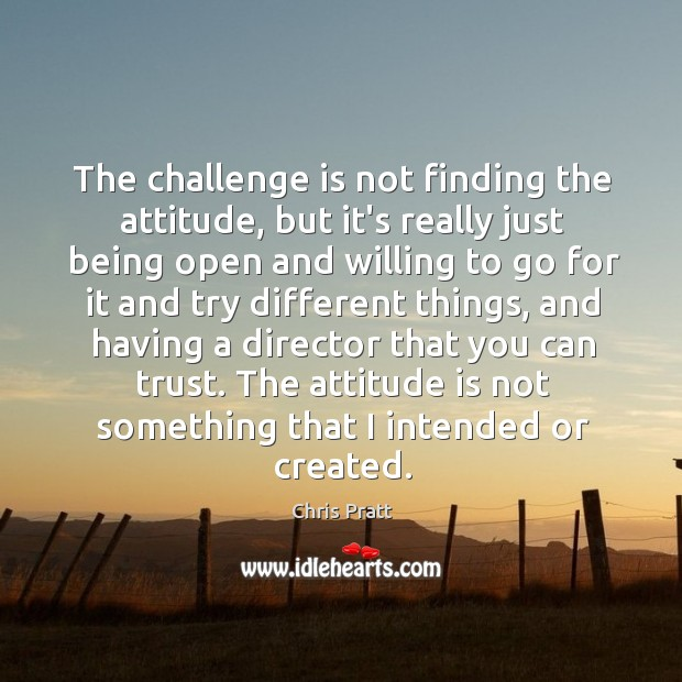The challenge is not finding the attitude, but it's really just being Image