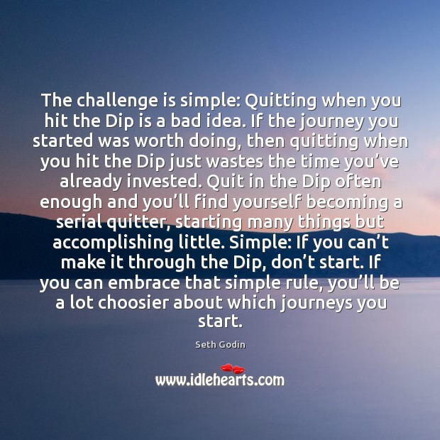 The challenge is simple: Quitting when you hit the Dip is a Image