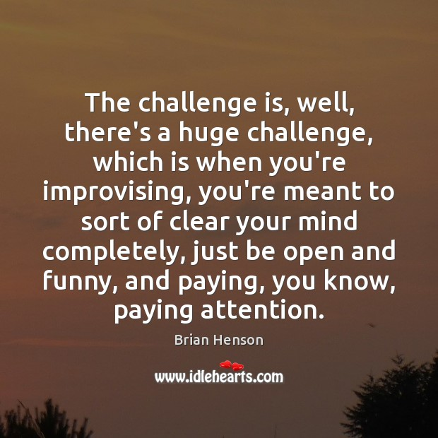 Image, The challenge is, well, there's a huge challenge, which is when you're