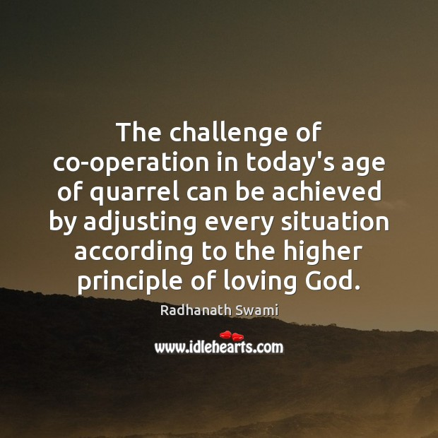 The challenge of co-operation in today's age of quarrel can be achieved Radhanath Swami Picture Quote