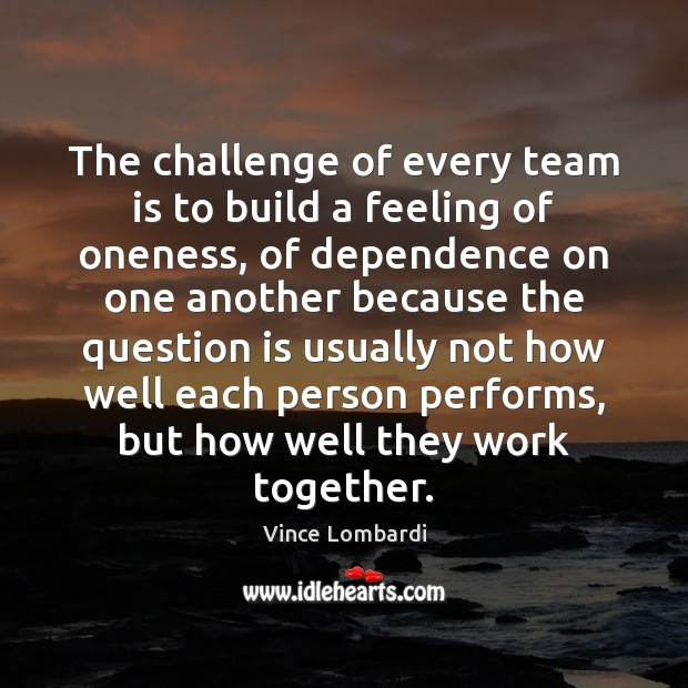 Image, The challenge of every team is to build a feeling of oneness,