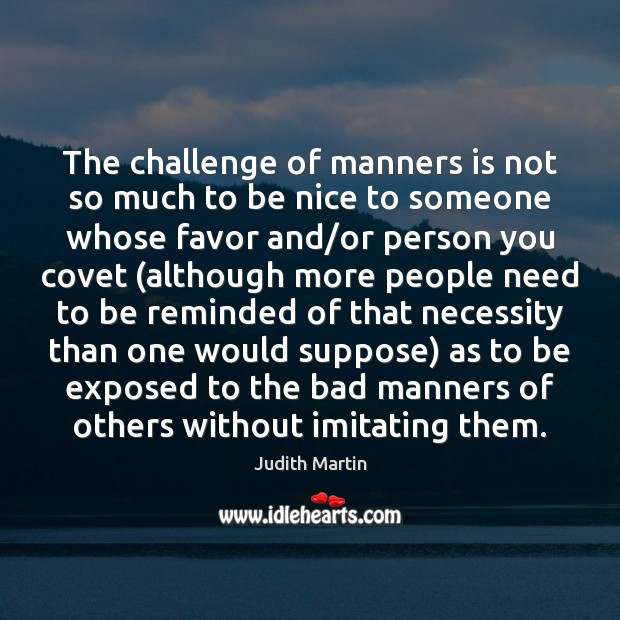 The challenge of manners is not so much to be nice to Image