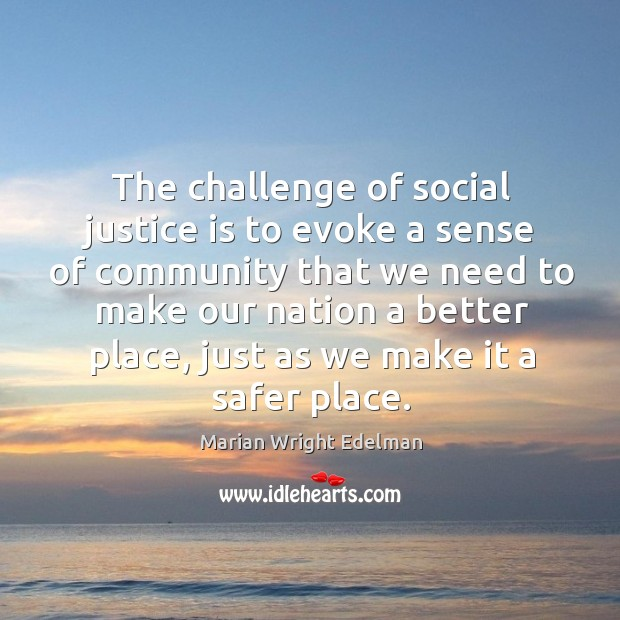 The challenge of social justice is to evoke a sense of community that we need to make our Image