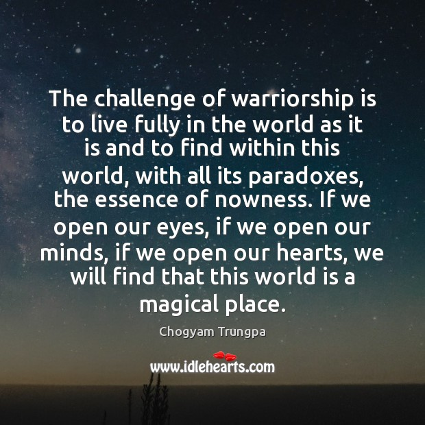 The challenge of warriorship is to live fully in the world as Chogyam Trungpa Picture Quote