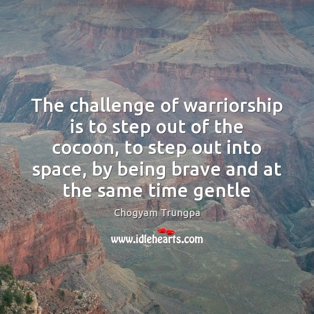 Image, The challenge of warriorship is to step out of the cocoon, to
