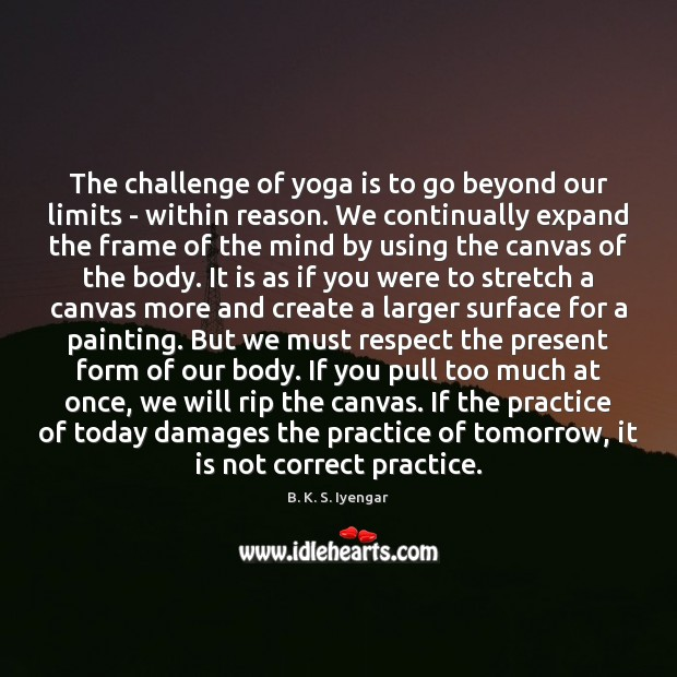 The challenge of yoga is to go beyond our limits – within B. K. S. Iyengar Picture Quote