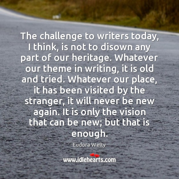 The challenge to writers today, I think, is not to disown any Eudora Welty Picture Quote