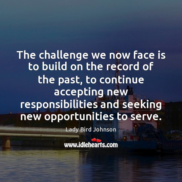 The challenge we now face is to build on the record of Lady Bird Johnson Picture Quote