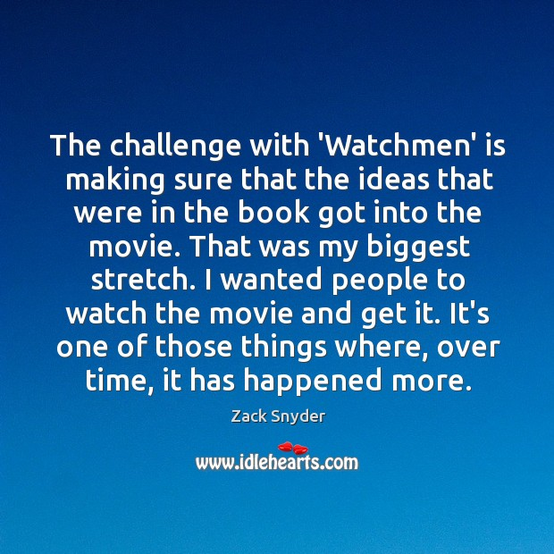 The challenge with 'Watchmen' is making sure that the ideas that were Zack Snyder Picture Quote