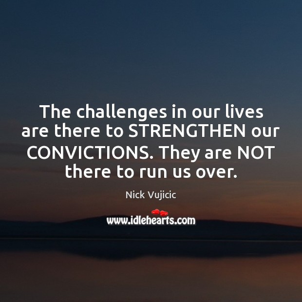 Image, The challenges in our lives are there to STRENGTHEN our CONVICTIONS. They