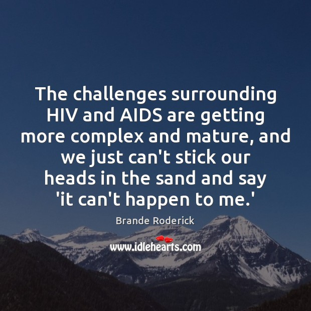 Image, The challenges surrounding HIV and AIDS are getting more complex and mature,