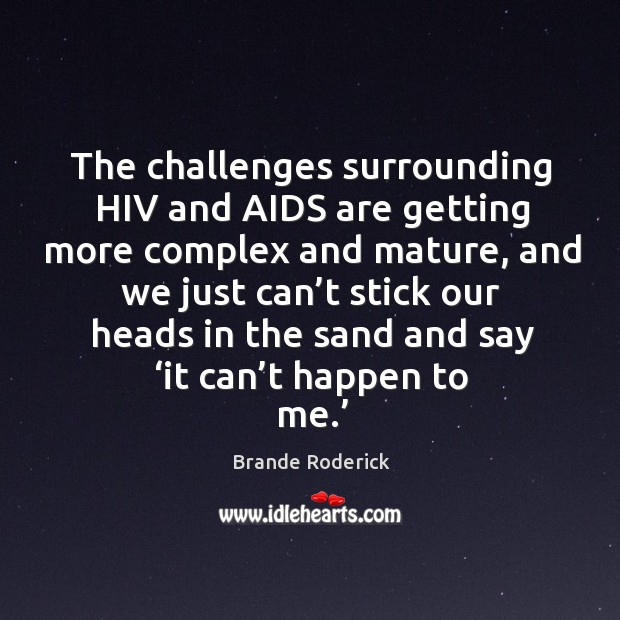 The challenges surrounding hiv and aids are getting more complex and mature Image