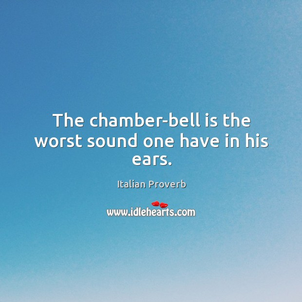 Image, The chamber-bell is the worst sound one have in his ears.