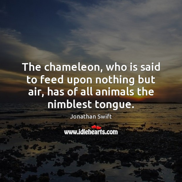 The chameleon, who is said to feed upon nothing but air, has Image