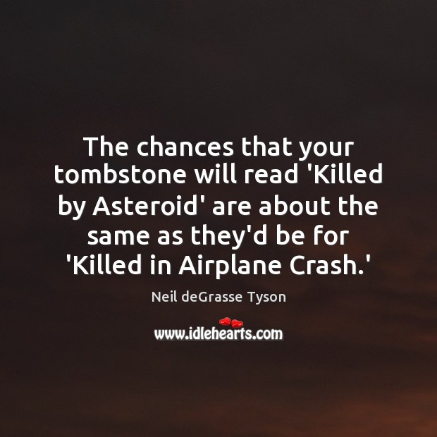 Image, The chances that your tombstone will read 'Killed by Asteroid' are about