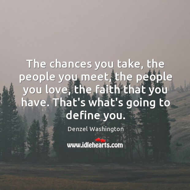 The Chances You Take The People You Meet The People You Love