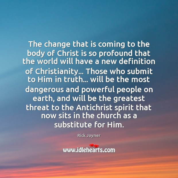 The change that is coming to the body of Christ is so Rick Joyner Picture Quote