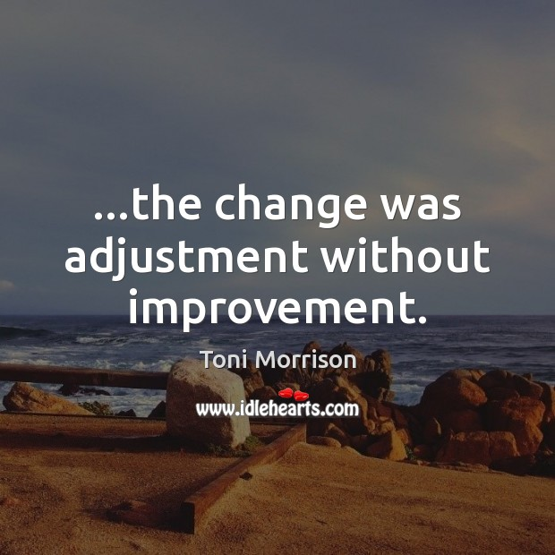…the change was adjustment without improvement. Image