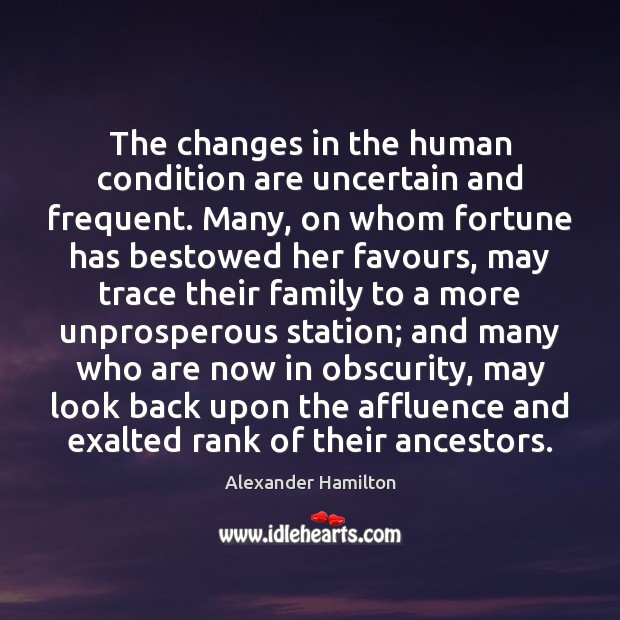 The changes in the human condition are uncertain and frequent. Many, on Alexander Hamilton Picture Quote