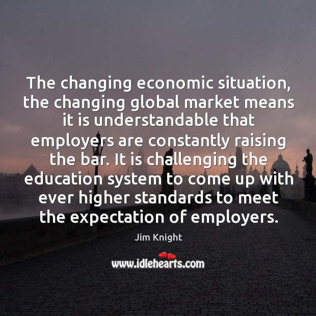 The changing economic situation, the changing global market means it is understandable Image