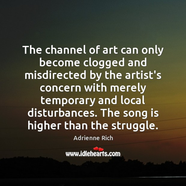 The channel of art can only become clogged and misdirected by the Adrienne Rich Picture Quote