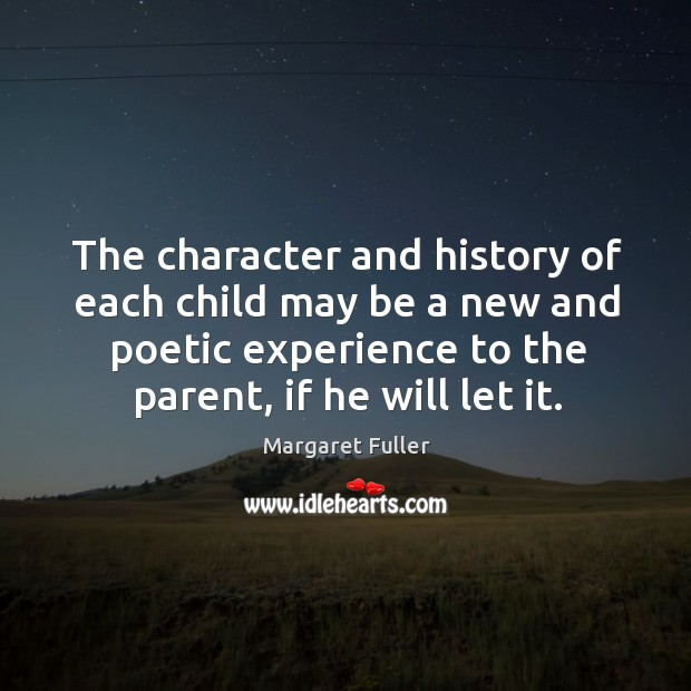 Image, The character and history of each child may be a new and poetic experience to the parent, if he will let it.