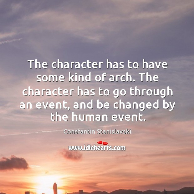 The character has to have some kind of arch. The character has Constantin Stanislavski Picture Quote