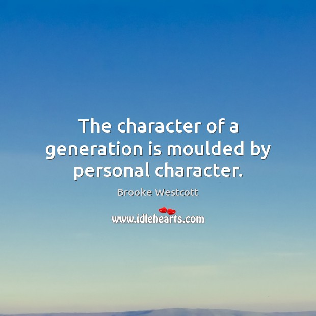 Image, The character of a generation is moulded by personal character.