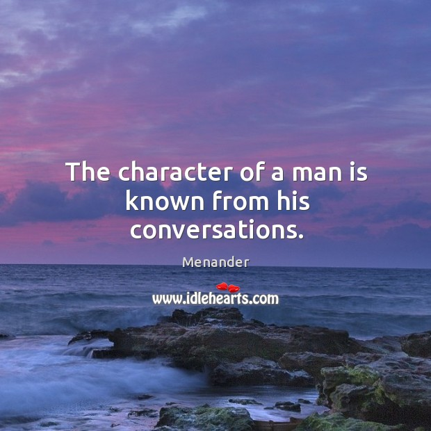 The character of a man is known from his conversations. Menander Picture Quote