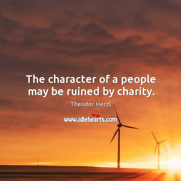 Image, The character of a people may be ruined by charity.