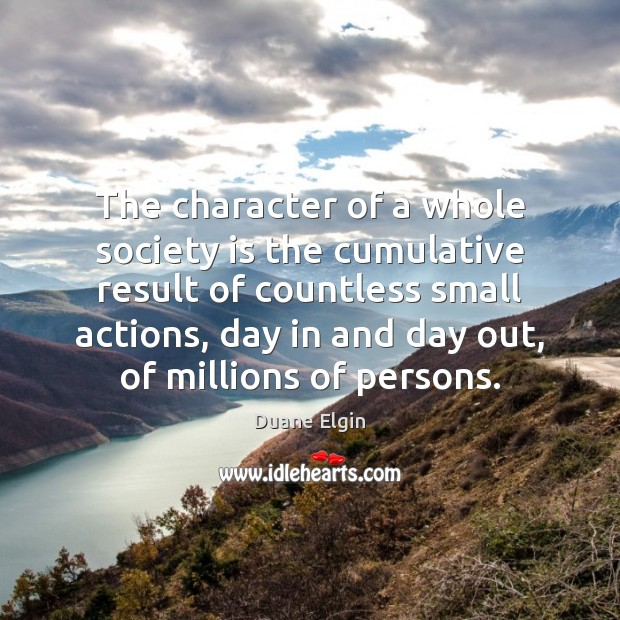 The character of a whole society is the cumulative result of countless Society Quotes Image