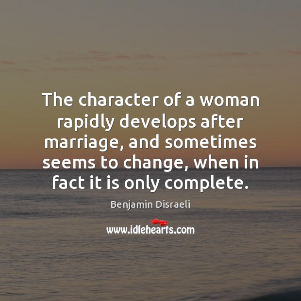 The character of a woman rapidly develops after marriage, and sometimes seems Image