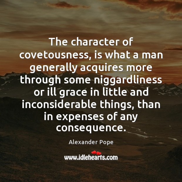 The character of covetousness, is what a man generally acquires more through Image