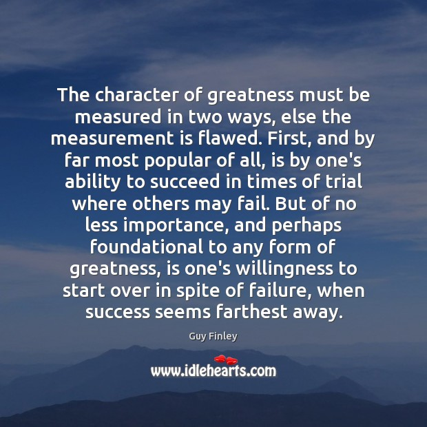 The character of greatness must be measured in two ways, else the Guy Finley Picture Quote
