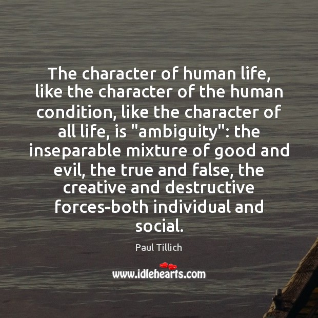 The character of human life, like the character of the human condition, Paul Tillich Picture Quote