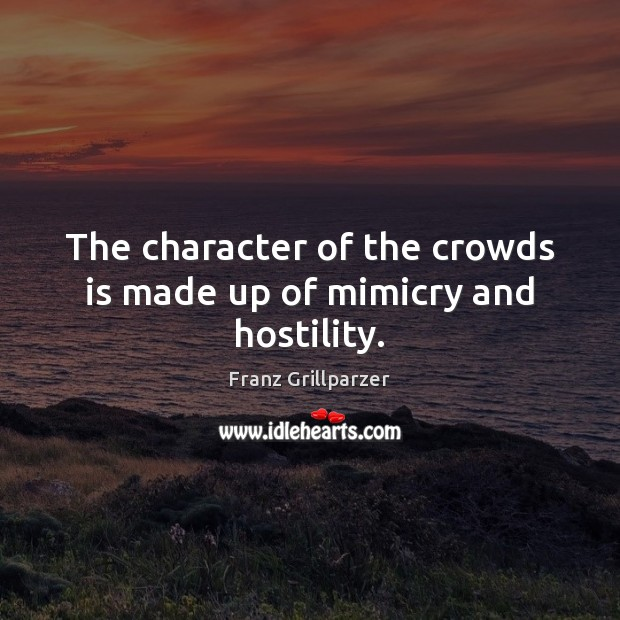 The character of the crowds is made up of mimicry and hostility. Image