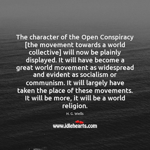 The character of the Open Conspiracy [the movement towards a world collective] H. G. Wells Picture Quote