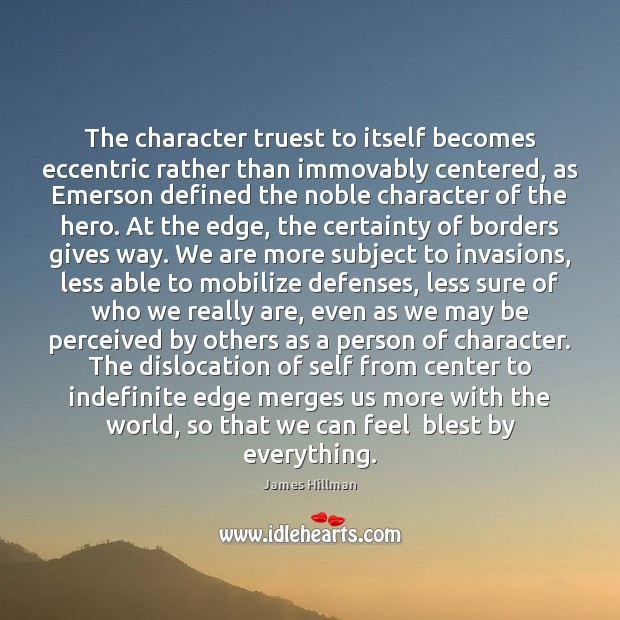 The character truest to itself becomes eccentric rather than immovably centered, as James Hillman Picture Quote