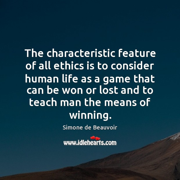 The characteristic feature of all ethics is to consider human life as Simone de Beauvoir Picture Quote